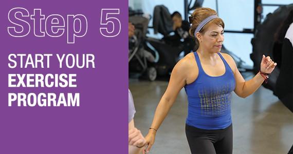STEP 5 - Start your exercise program